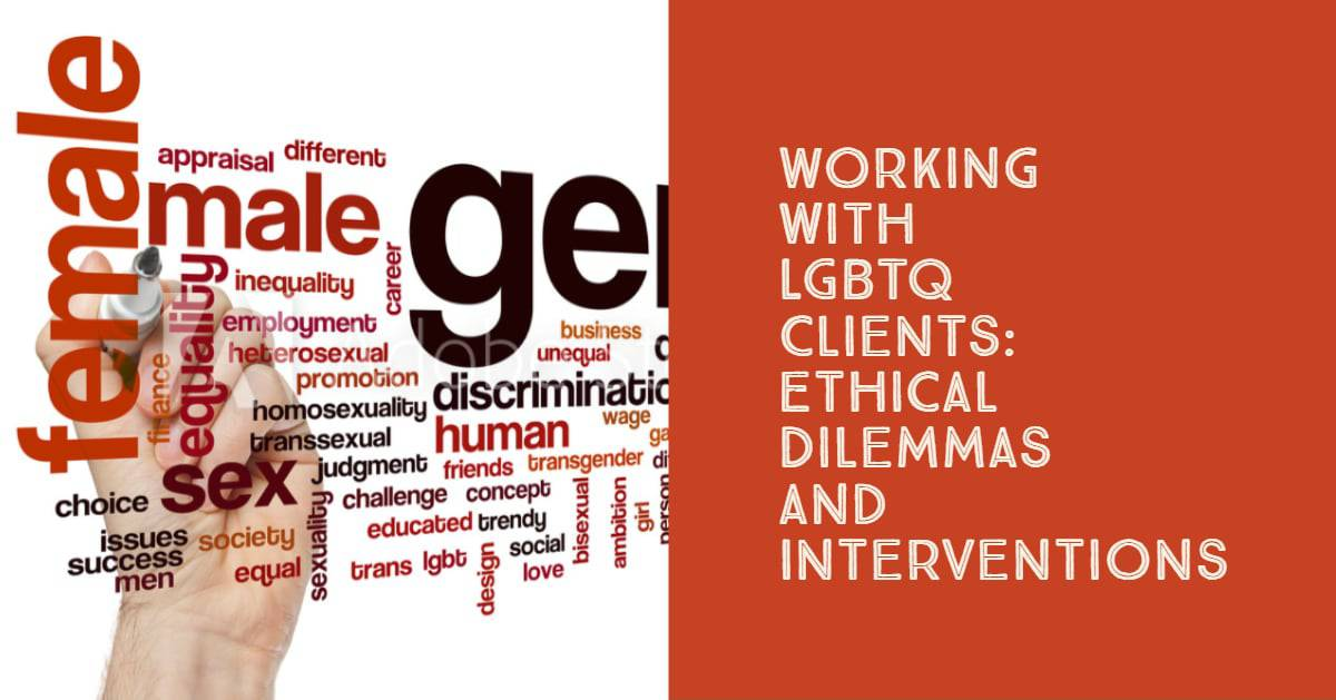 Working with LGBTQ Clients: Ethical Dilemmas and Interventions
